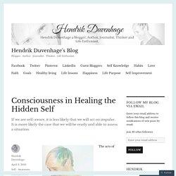 Consciousness in Healing the Hidden Self – Hendrik Duvenhage's Blog