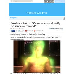 "Russian scientist: ""Consciousness directly influences our world"""