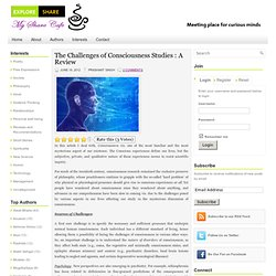 The Challenges of Consciousness Studies : A Review | MyShareCafe