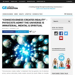 """Consciousness Creates Reality"" – Physicists Admit The Universe Is Immaterial, Mental & Spiritual"