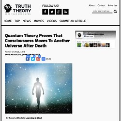 Quantum Theory Proves That Consciousness Moves To Another Universe After Death - TruthTheory