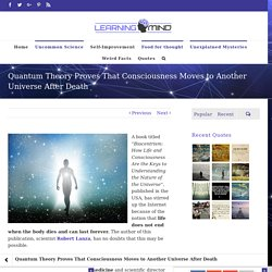 Quantum Theory Proves That Consciousness Moves to Another Universe After Death – Learning Mind
