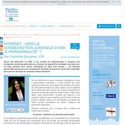 """Internet : vers la consécration juridique d'une """"e-personnalité"""" ? Par Colombe Dougnac, CPI."""