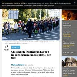 Chiudere le frontiere in Europa ha conseguenze incalcolabili per tutti - Stefano Liberti