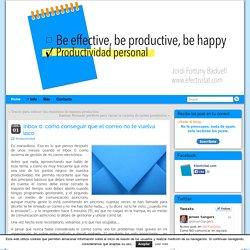 Inbox 0: como conseguir que el correo no te vuelva loco - Efectivitat.com