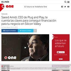 Saeed Amidi, CEO de Plug and Play, te cuenta las claves para conseguir financiación para tu negocio en Silicon Valley