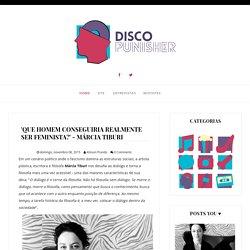 Disco Punisher: 'Que homem conseguiria realmente ser feminista?' - Márcia Tiburi