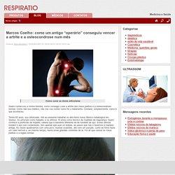 """Marcos Coelho: como um antigo """"operário"""" conseguiu vencer a artrite e a osteocondrose num mês"""