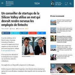 Un conseiller de startups de la Silicon Valley utilise un mot qui devrait rendre nerveux les employés de fintechs - Business Insider France