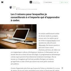 Les 3 raisons pour lesquelles je conseillerais à n'importe qui d'apprendre à coder. — Officielle France