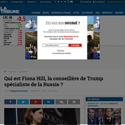 Qui est Fiona Hill, la conseillère de Trump spécialiste de la Russie ?