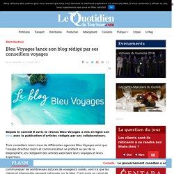Bleu Voyages lance son blog rédigé par ses conseillers voyages – Le Quotidien du Tourisme