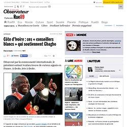 Côte d'Ivoire : ces « conseillers blancs » qui soutiennent Gbagbo