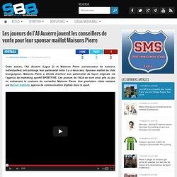Les joueurs de l'AJ Auxerre jouent les conseillers de vente pour leur sponsor maillot Maisons Pierre