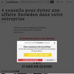 4 conseils pour éviter une affaire Snowden dans votre entreprise - Les Echos