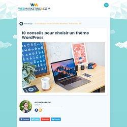 10 Conseils Qui Vous Aideront À Choisir Un WordPress Theme