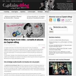 Mise en ligne d'une vidéo : conseils et astuces du Captain eBlog
