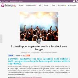 5 conseils pour augmenter ses fans Facebook sans budget - RefleMedia