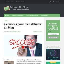 9 conseils pour bien débuter un blog - Débuter Un Blog