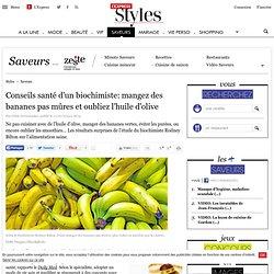 Conseils santé d'un biochimiste: mangez des bananes pas mûres et oubliez l'huile d'olive