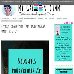 5 conseils pour colorer ses cheveux blancs naturellement - My Green Glam