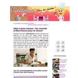 Pâte à pizza maison : les conseils d'Alba Pezone pour la réussir « Cookismo