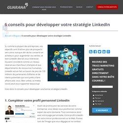 6 conseils pour développer votre stratégie LinkedIn