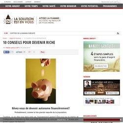 10 CONSEILS POUR DEVENIR RICHE - par Patrick Leroux CSP pour La solution est en vous!