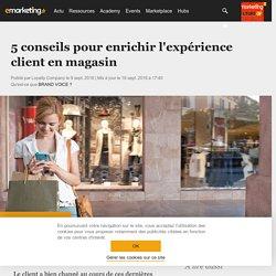 5 conseils pour enrichir l'expérience client en magasin - Marketing digital