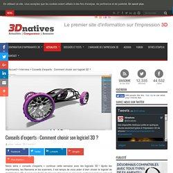 Conseils d'experts : Comment choisir son logiciel 3D ?