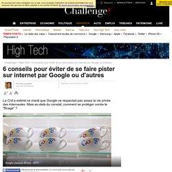 6 conseils pour éviter de se faire pister sur internet par Google ou d'autres- 16 octobre 2012 - Challenges.fr