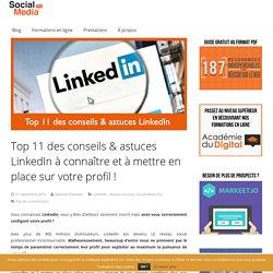 Top 11 des conseils & astuces LinkedIn à connaître et à mettre en place sur votre profil !