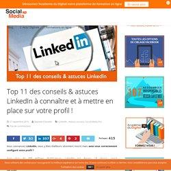 Top 11 des conseils & astuces LinkedIn à connaître et à mettre en place sur votre profil ! - Social Media Pro