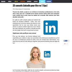 Conseils LinkedIn : comment utiliser LinkedIn pour un profil parfait ?