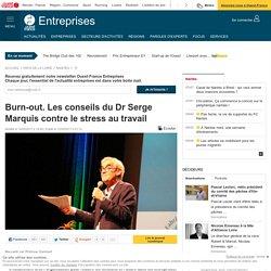 Burn-out. Les conseils du Dr Serge Marquis contre le stress au travail
