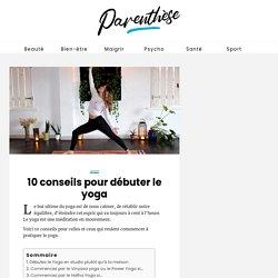 10 conseils pour débuter le yoga