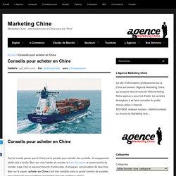Conseils pour acheter en Chine