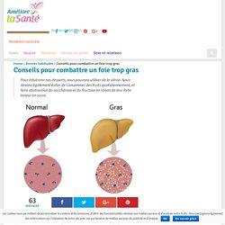 Conseils pour combattre un foie trop gras