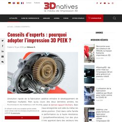 Conseils d'experts : pourquoi adopter l'impression 3D PEEK