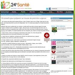 » 10 conseils pour préparer sa trousse de première urgence- 24hSanté.com