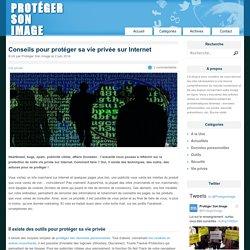 Conseils pour protéger sa vie privée sur Internet