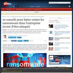 10 conseils pour lutter contre les ransomware dans l'entreprise (avant d'être attaqué) - ZDNet