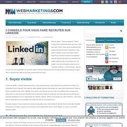 ▷ 3 conseils pour vous faire recruter sur LinkedIn