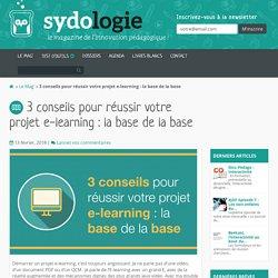 3 conseils pour réussir votre projet e-learning : la base de la base