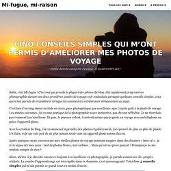 Cinq conseils simples qui m'ont permis d'améliorer mes photos de voyage