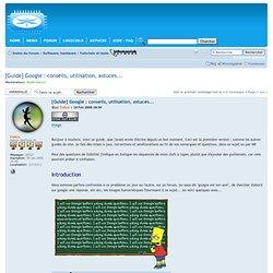 [Guide] Google : conseils, utilisation, astuces... : Tutoriels et tests