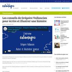 Les conseils de Grégoire Vallancien pour écrire et illustrer une histoire