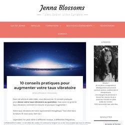 10 conseils pour élever votre taux vibratoire - Jenna Blossoms