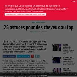25 conseils en vrac pour une crinière de rêve - Grazia.fr