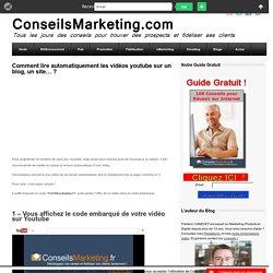 Comment lire automatiquement les vidéos youtube sur un blog, un site... ?ConseilsMarketing.fr